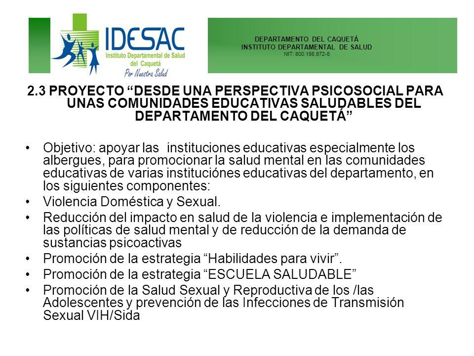 DEPARTAMENTO DEL CAQUETÁ INSTITUTO DEPARTAMENTAL DE SALUD NIT: 800.198.972-6 2.3 PROYECTO DESDE UNA PERSPECTIVA PSICOSOCIAL PARA UNAS COMUNIDADES EDUC