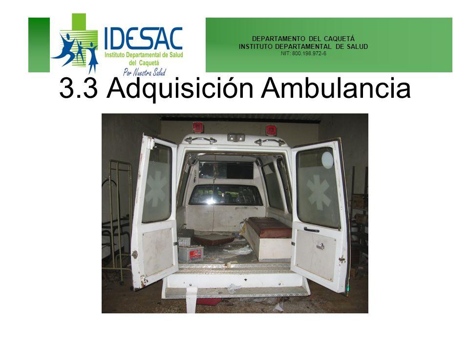 DEPARTAMENTO DEL CAQUETÁ INSTITUTO DEPARTAMENTAL DE SALUD NIT: 800.198.972-6 3.3 Adquisición Ambulancia