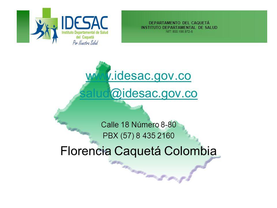 DEPARTAMENTO DEL CAQUETÁ INSTITUTO DEPARTAMENTAL DE SALUD NIT: 800.198.972-6 www.idesac.gov.co salud@idesac.gov.co Calle 18 Número 8-80 PBX (57) 8 435