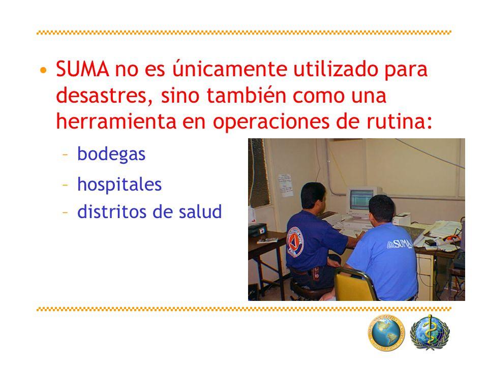 SUMA no es únicamente utilizado para desastres, sino también como una herramienta en operaciones de rutina: –bodegas –hospitales –distritos de salud