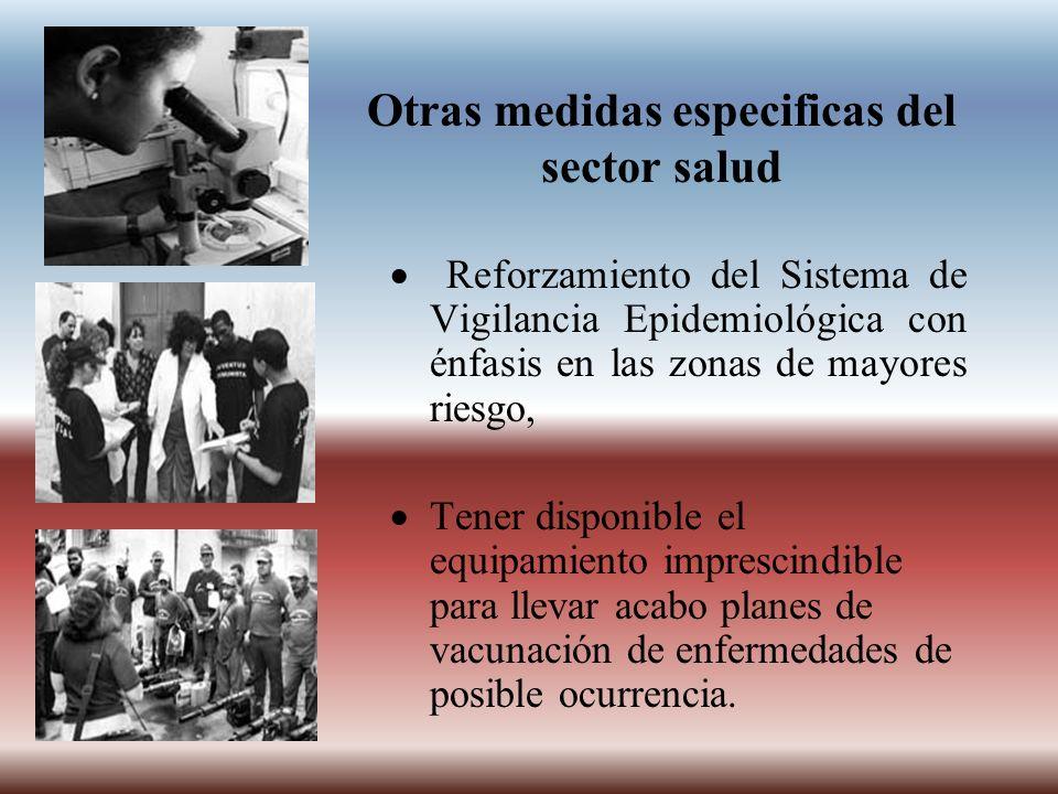 Otras medidas especificas del sector salud Reforzamiento del Sistema de Vigilancia Epidemiológica con énfasis en las zonas de mayores riesgo, Tener di