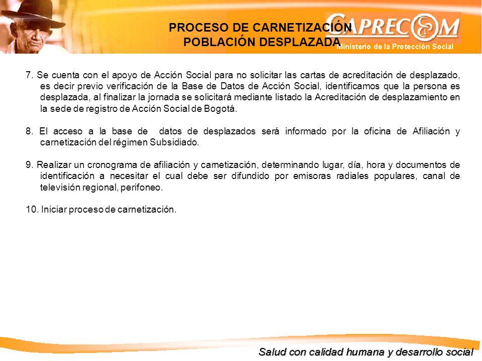 7. Se cuenta con el apoyo de Acción Social para no solicitar las cartas de acreditación de desplazado, es decir previo verificación de la Base de Dato
