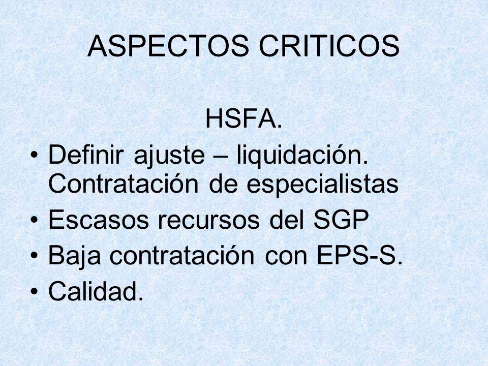 ASPECTOS CRITICOS HSFA. Definir ajuste – liquidación. Contratación de especialistas Escasos recursos del SGP Baja contratación con EPS-S. Calidad.