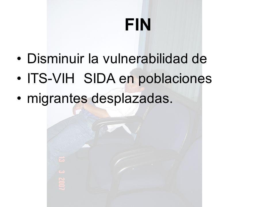 Disminuir la vulnerabilidad de ITS-VIH SIDA en poblaciones migrantes desplazadas. FIN