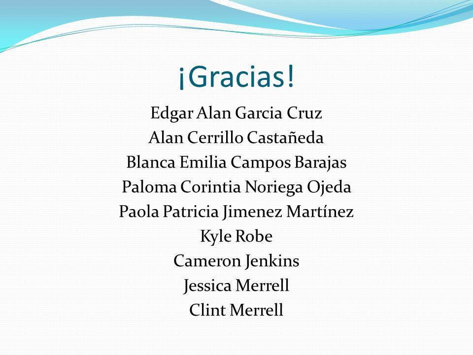¡Gracias! Edgar Alan Garcia Cruz Alan Cerrillo Castañeda Blanca Emilia Campos Barajas Paloma Corintia Noriega Ojeda Paola Patricia Jimenez Martínez Ky