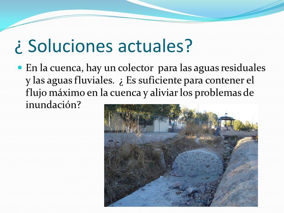 ¿ Soluciones actuales? En la cuenca, hay un colector para las aguas residuales y las aguas fluviales. ¿ Es suficiente para contener el flujo máximo en