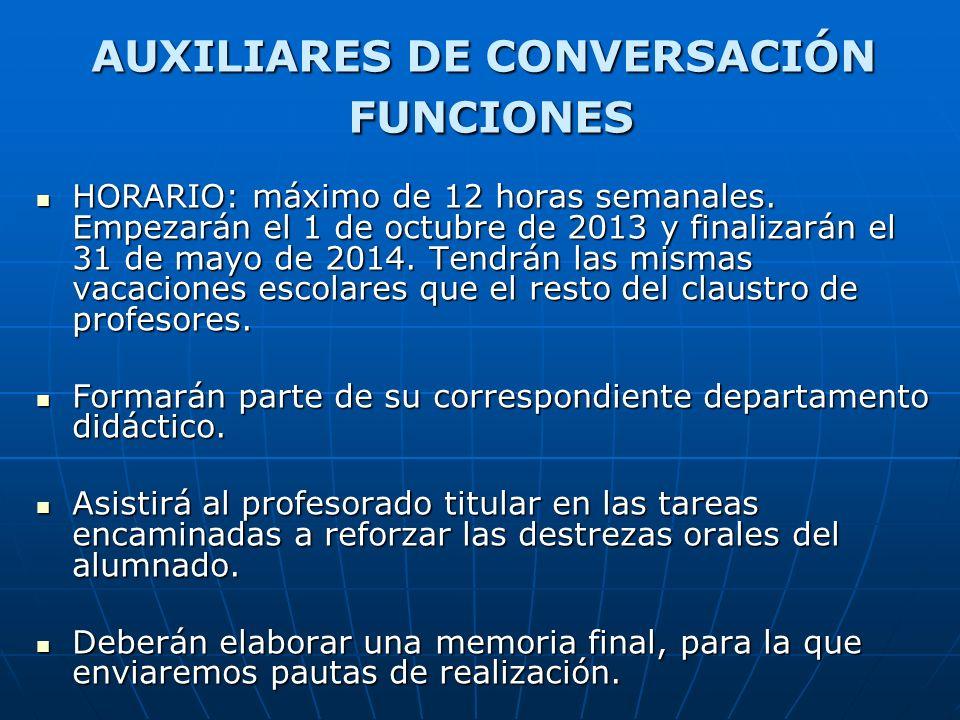 AUXILIARES DE CONVERSACIÓN FUNCIONES HORARIO: máximo de 12 horas semanales. Empezarán el 1 de octubre de 2013 y finalizarán el 31 de mayo de 2014. Ten