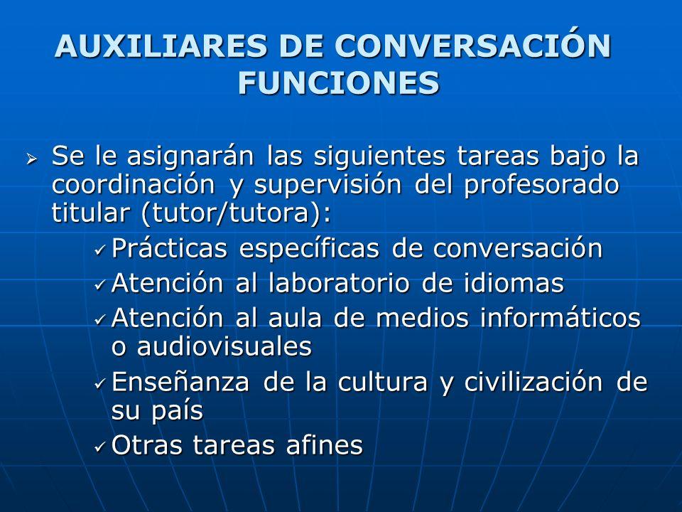 AUXILIARES DE CONVERSACIÓN FUNCIONES Se le asignarán las siguientes tareas bajo la coordinación y supervisión del profesorado titular (tutor/tutora):