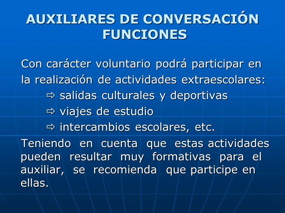 AUXILIARES DE CONVERSACIÓN FUNCIONES Con carácter voluntario podrá participar en la realización de actividades extraescolares: salidas culturales y de