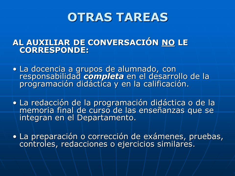 OTRAS TAREAS AL AUXILIAR DE CONVERSACIÓN NO LE CORRESPONDE: La docencia a grupos de alumnado, con responsabilidad completa en el desarrollo de la prog