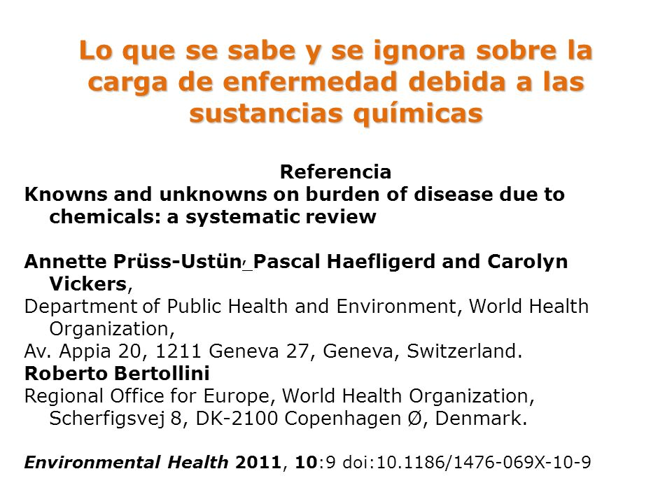 Lo que se sabe y se ignora sobre la carga de enfermedad debida a las sustancias químicas Referencia Knowns and unknowns on burden of disease due to ch