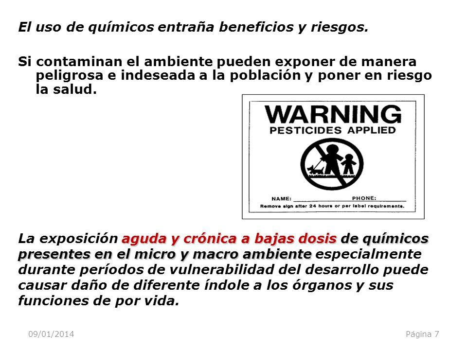 09/01/2014Página 7 El uso de químicos entraña beneficios y riesgos. Si contaminan el ambiente pueden exponer de manera peligrosa e indeseada a la pobl