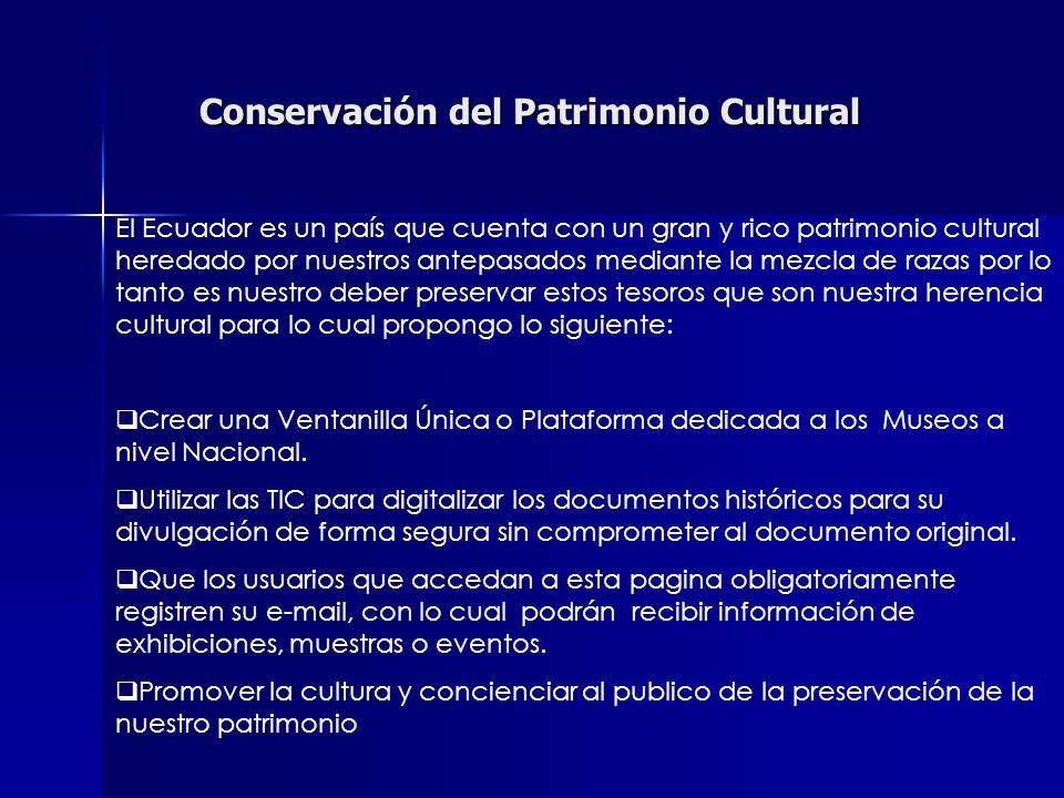 Conservación del Patrimonio Cultural El Ecuador es un país que cuenta con un gran y rico patrimonio cultural heredado por nuestros antepasados mediant
