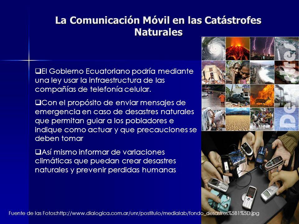 La Comunicación Móvil en las Catástrofes Naturales El Gobierno Ecuatoriano podría mediante una ley usar la infraestructura de las compañías de telefon