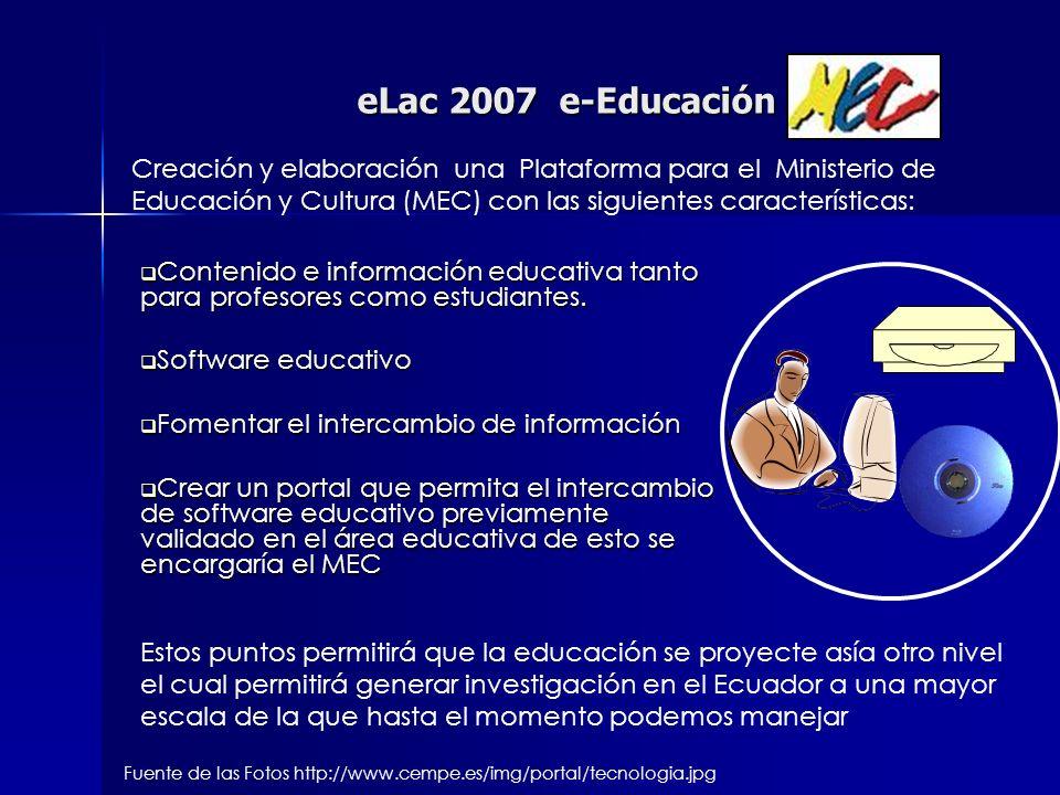 eLac 2007 e-Educación Contenido e información educativa tanto para profesores como estudiantes. Contenido e información educativa tanto para profesore