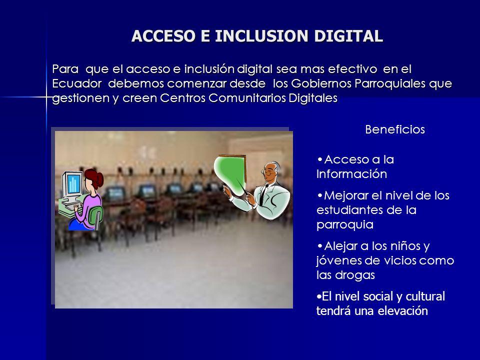 ACCESO E INCLUSION DIGITAL Para que el acceso e inclusión digital sea mas efectivo en el Ecuador debemos comenzar desde los Gobiernos Parroquiales que