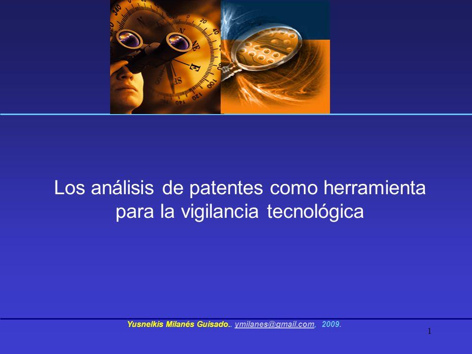 1 Los análisis de patentes como herramienta para la vigilancia tecnológica Yusnelkis Milanés Guisado.. ymilanes@gmail.com, 2009.ymilanes@gmail.com