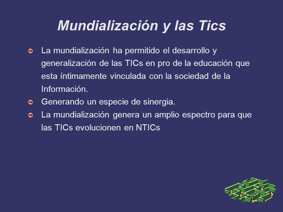 Mundialización y las Tics La mundialización ha permitido el desarrollo y generalización de las TICs en pro de la educación que esta íntimamente vincul