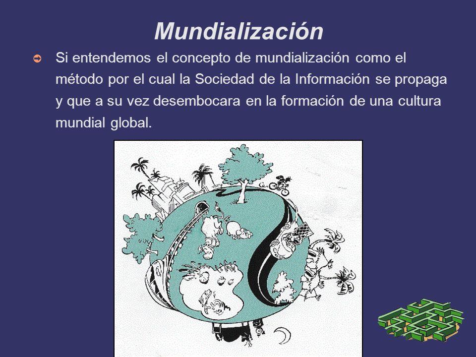 Mundialización Si entendemos el concepto de mundialización como el método por el cual la Sociedad de la Información se propaga y que a su vez desemboc