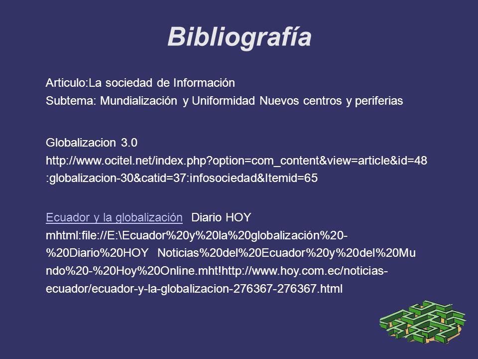 Bibliografía Globalizacion 3.0 http://www.ocitel.net/index.php?option=com_content&view=article&id=48 :globalizacion-30&catid=37:infosociedad&Itemid=65