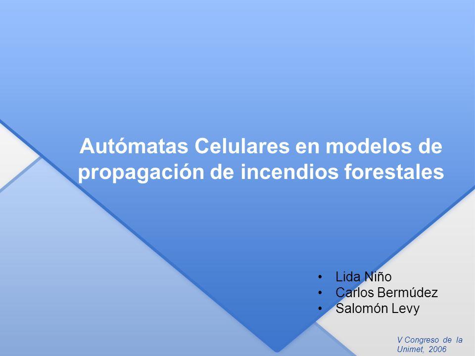 V Congreso de la Unimet, 2006 Autómatas Celulares en modelos de propagación de incendios forestales Lida Niño Carlos Bermúdez Salomón Levy