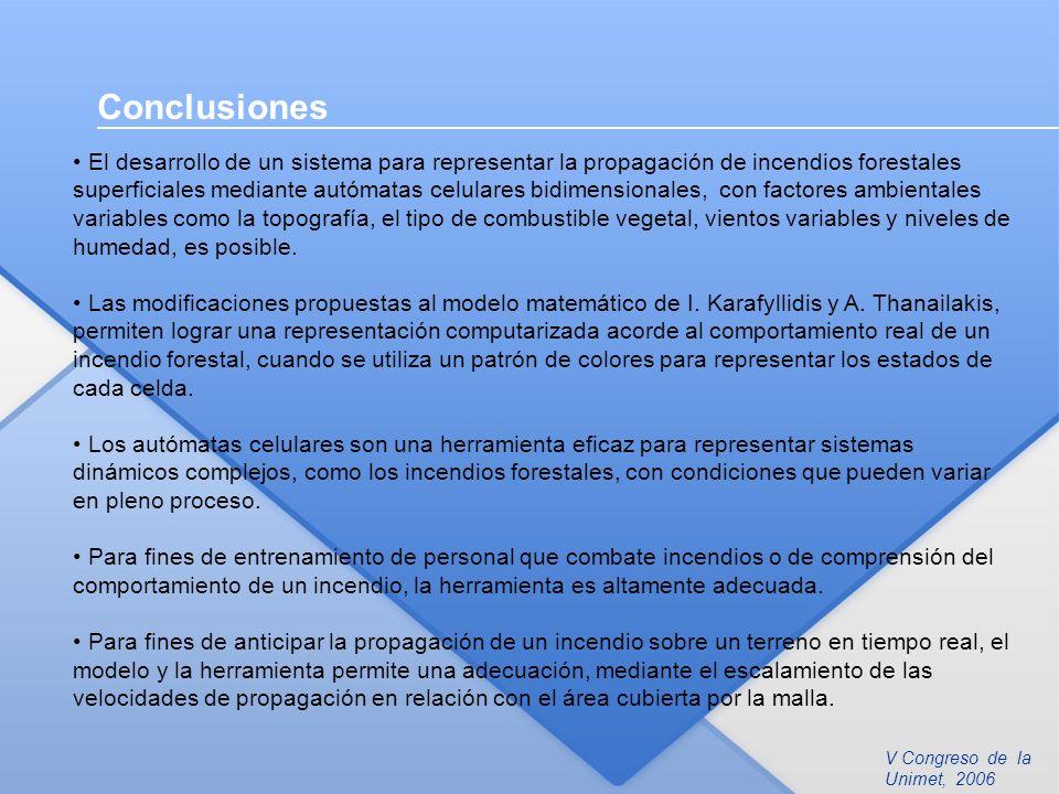 V Congreso de la Unimet, 2006 Conclusiones El desarrollo de un sistema para representar la propagación de incendios forestales superficiales mediante