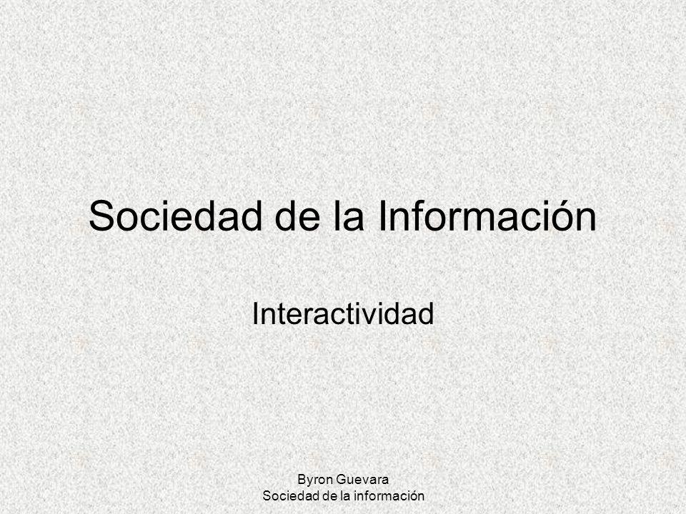 Byron Guevara Sociedad de la información Interactividad en el Web 2.0 El Internet medio de comunicación El usuario principal productor de información La información nace en forma colaborativa Interacción entre el usuario y los servicios Herramientas sociales interactivas