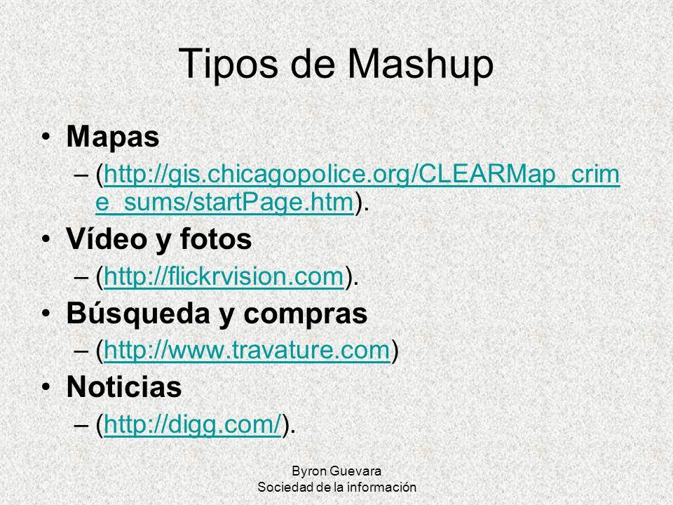 Byron Guevara Sociedad de la información Tipos de Mashup Mapas –(http://gis.chicagopolice.org/CLEARMap_crim e_sums/startPage.htm).http://gis.chicagopo