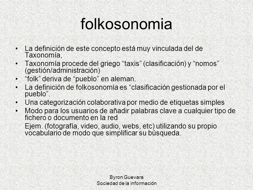 Byron Guevara Sociedad de la información folkosonomia La definición de este concepto está muy vinculada del de Taxonomía, Taxonomía procede del griego