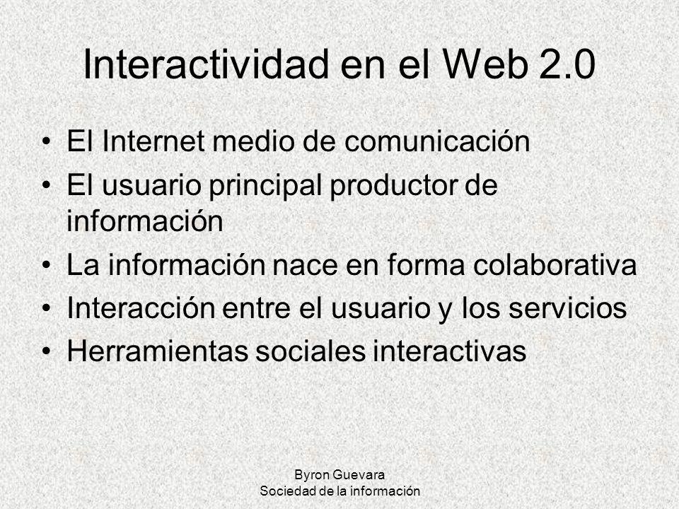 Byron Guevara Sociedad de la información Interactividad en el Web 2.0 El Internet medio de comunicación El usuario principal productor de información