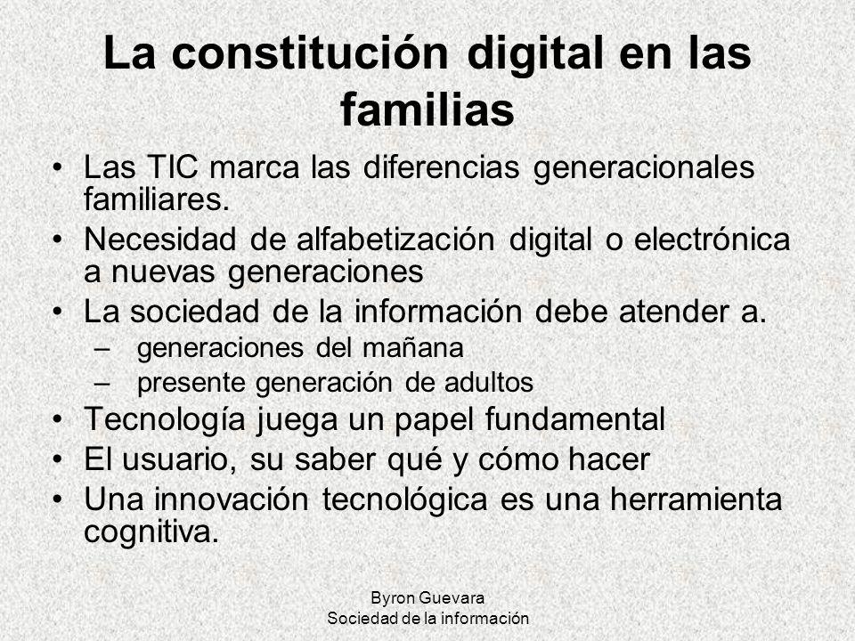 Byron Guevara Sociedad de la información La constitución digital en las familias Las TIC marca las diferencias generacionales familiares. Necesidad de