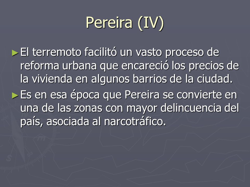 Pereira (IV) El terremoto facilitó un vasto proceso de reforma urbana que encareció los precios de la vivienda en algunos barrios de la ciudad.