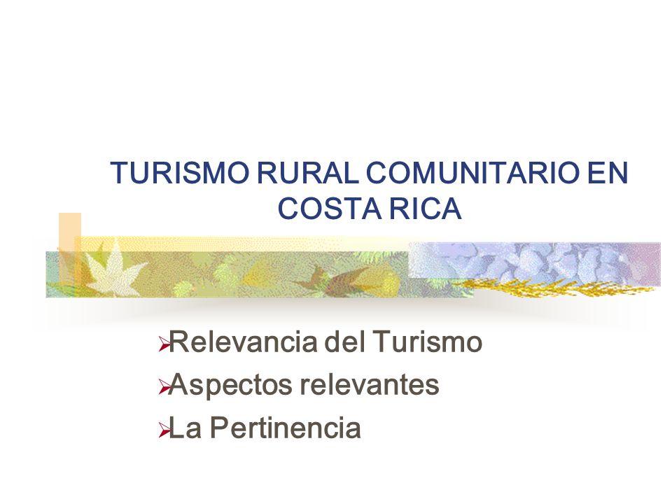 TURISMO RURAL COMUNITARIO EN COSTA RICA Relevancia del Turismo Aspectos relevantes La Pertinencia