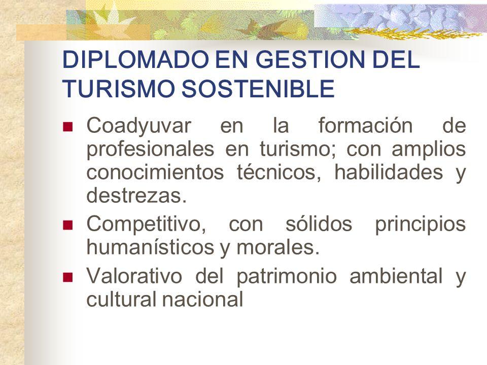DIPLOMADO EN GESTION DEL TURISMO SOSTENIBLE Coadyuvar en la formación de profesionales en turismo; con amplios conocimientos técnicos, habilidades y d