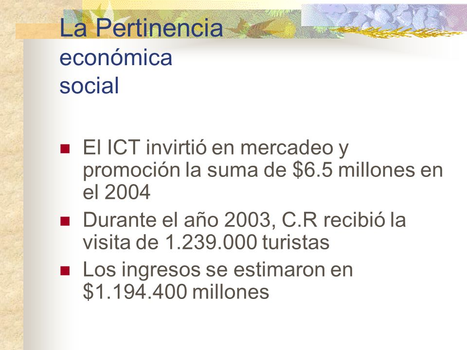 La Pertinencia económica social El ICT invirtió en mercadeo y promoción la suma de $6.5 millones en el 2004 Durante el año 2003, C.R recibió la visita