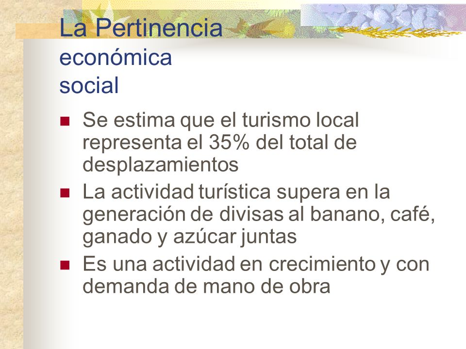 La Pertinencia económica social Se estima que el turismo local representa el 35% del total de desplazamientos La actividad turística supera en la gene