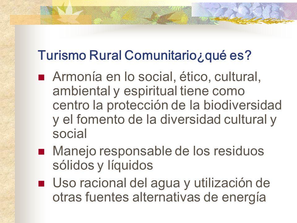 Turismo Rural Comunitario¿qué es? Armonía en lo social, ético, cultural, ambiental y espiritual tiene como centro la protección de la biodiversidad y