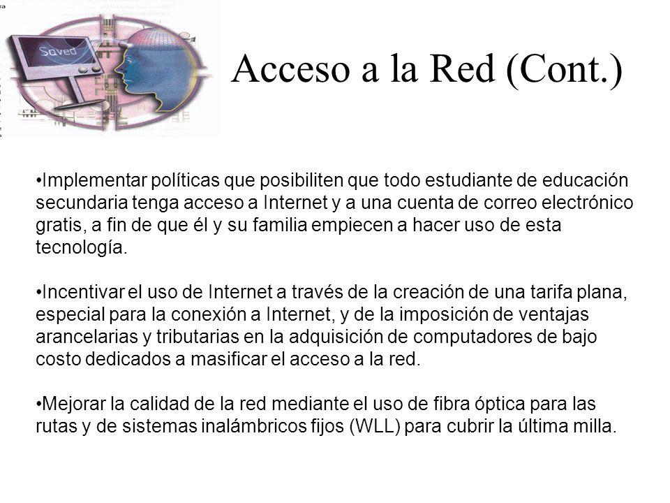 Acceso a la Red (Cont.) Implementar políticas que posibiliten que todo estudiante de educación secundaria tenga acceso a Internet y a una cuenta de co