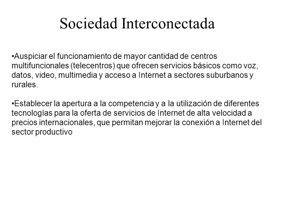 Sociedad Interconectada Auspiciar el funcionamiento de mayor cantidad de centros multifuncionales (telecentros) que ofrecen servicios básicos como voz