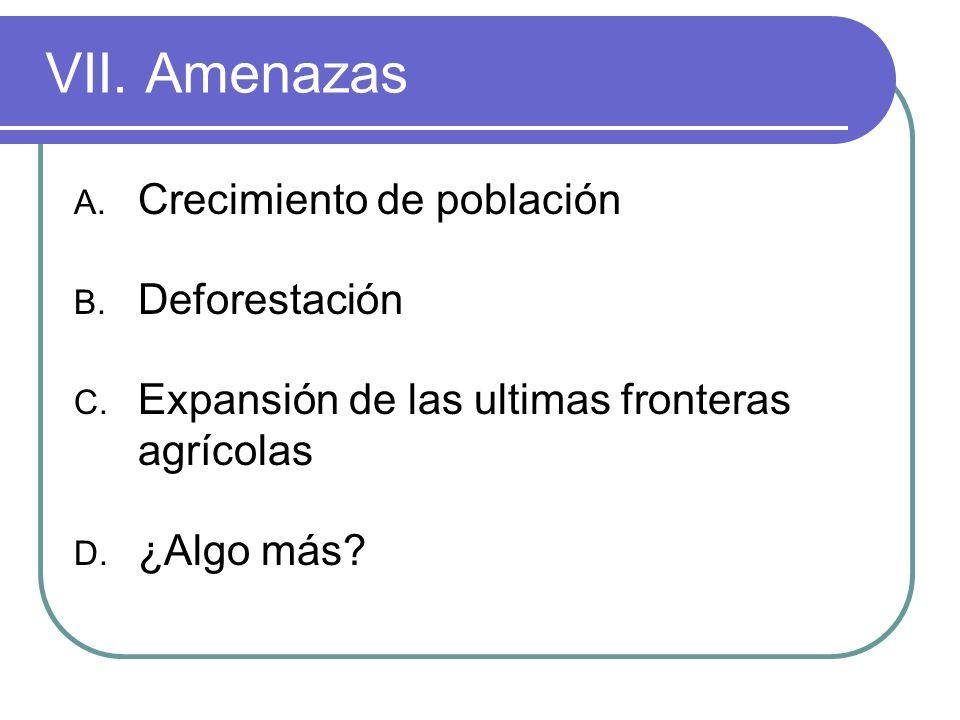 VII.Amenazas A. Crecimiento de población B. Deforestación C.