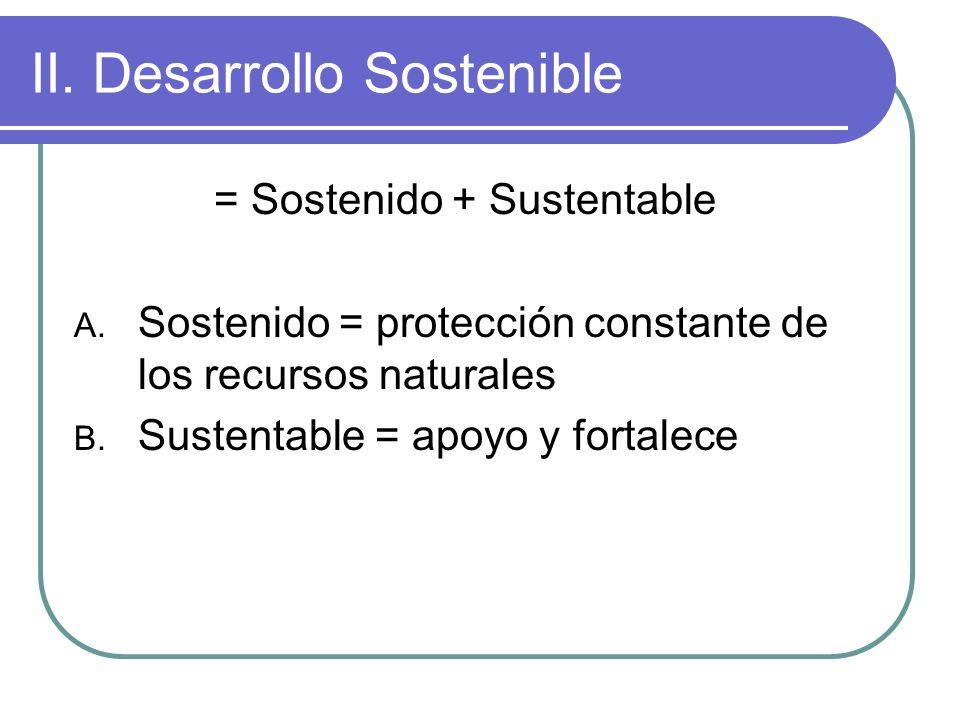 II.Desarrollo Sostenible = Sostenido + Sustentable A.
