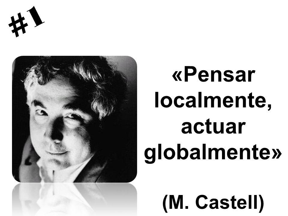 «Pensar localmente, actuar globalmente» (M. Castell) #1