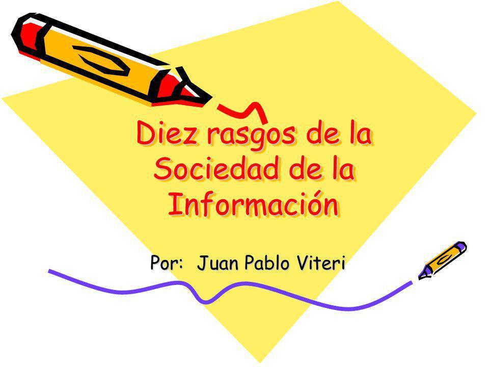Diez rasgos de la Sociedad de la Información Por: Juan Pablo Viteri
