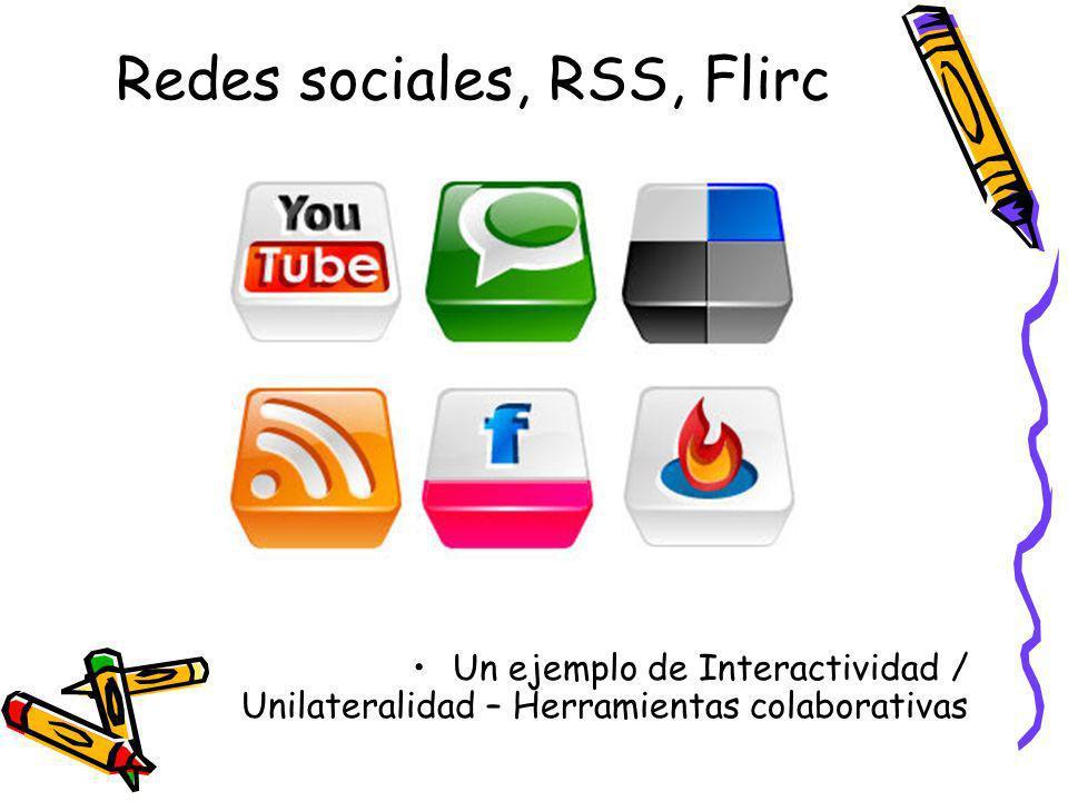 Redes sociales, RSS, Flirc Un ejemplo de Interactividad / Unilateralidad – Herramientas colaborativas