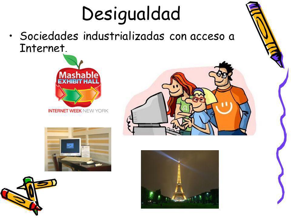 Desigualdad Sociedades industrializadas con acceso a Internet.