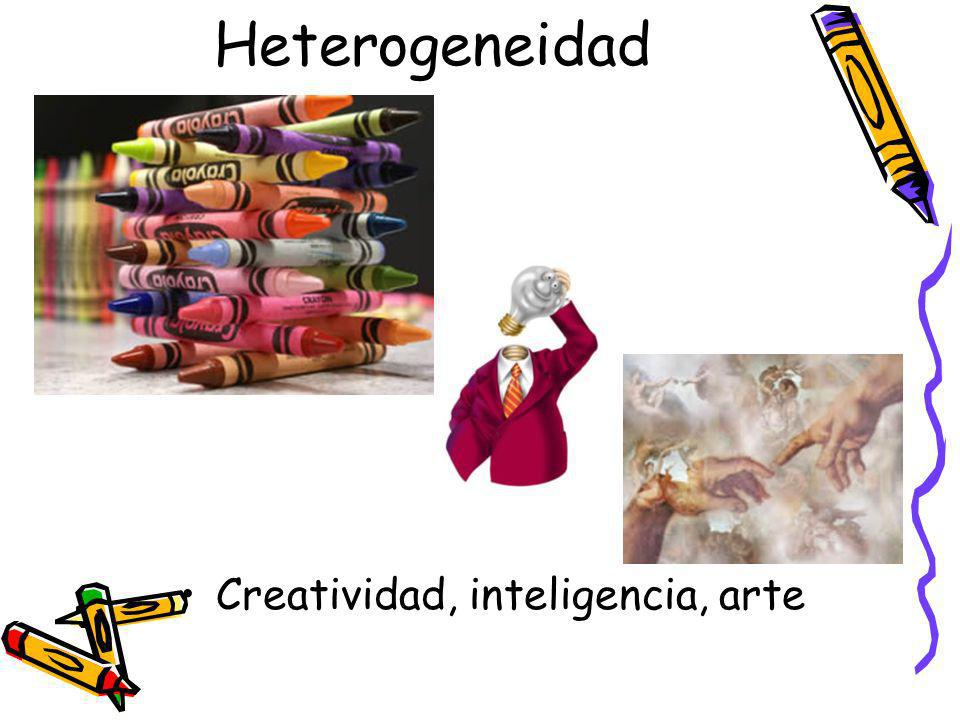 Heterogeneidad Creatividad, inteligencia, arte
