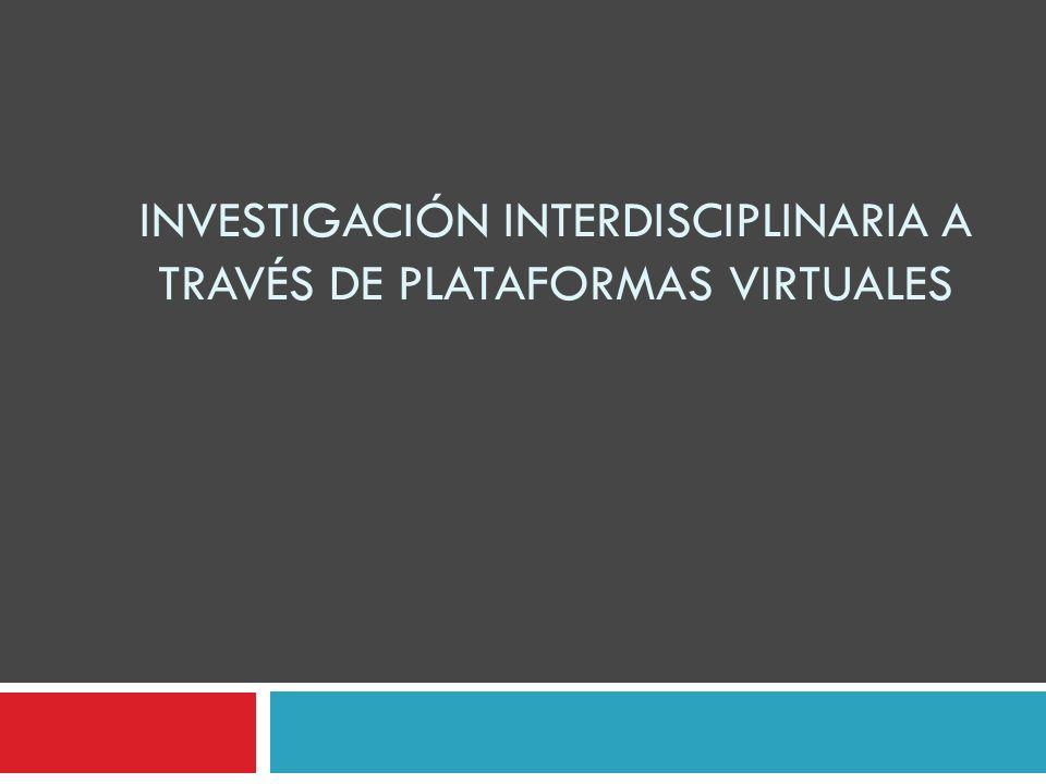 INVESTIGACIÓN INTERDISCIPLINARIA A TRAVÉS DE PLATAFORMAS VIRTUALES