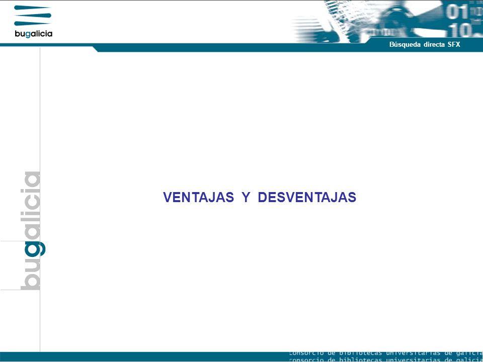 Introducción Puntos fuertes Búsqueda directa SFX VENTAJAS Y DESVENTAJAS