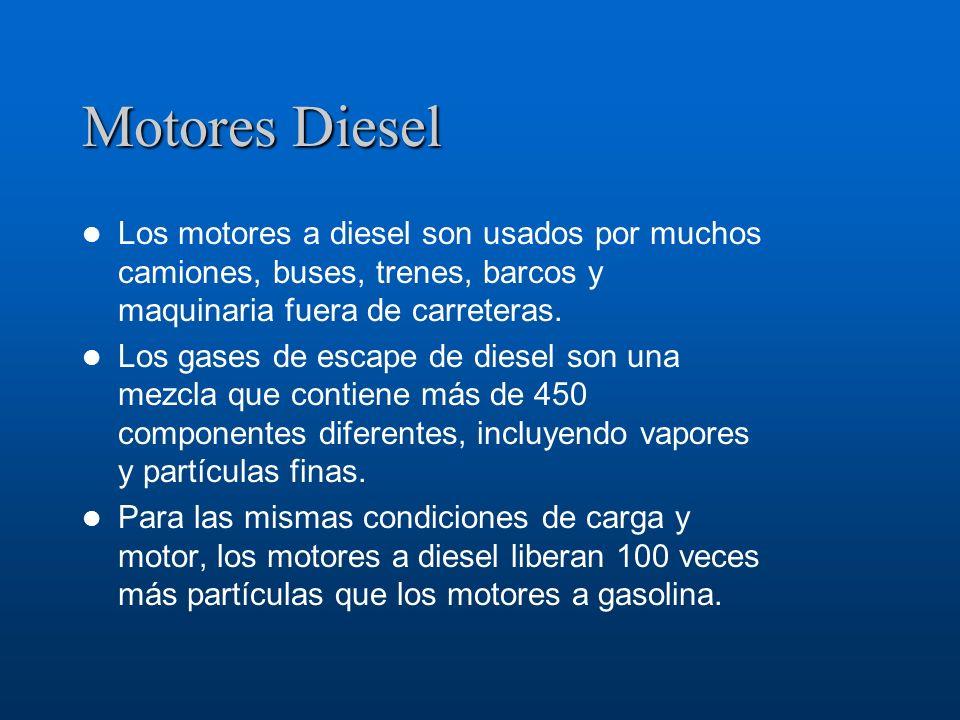 Motores Diesel Los motores a diesel son usados por muchos camiones, buses, trenes, barcos y maquinaria fuera de carreteras. Los gases de escape de die