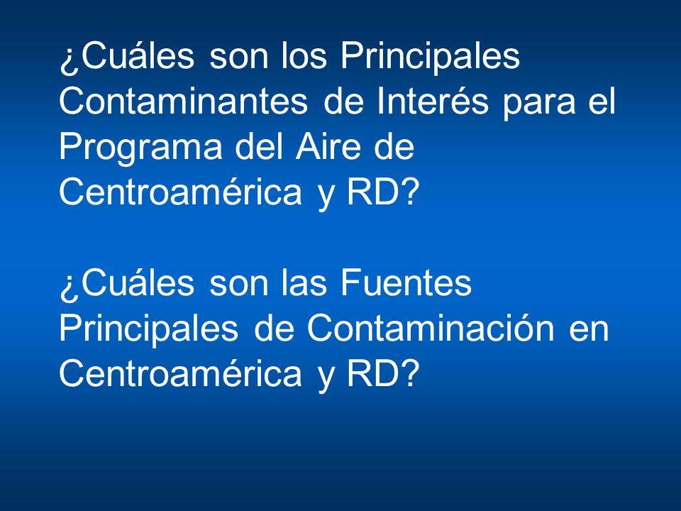¿Cuáles son los Principales Contaminantes de Interés para el Programa del Aire de Centroamérica y RD? ¿Cuáles son las Fuentes Principales de Contamina